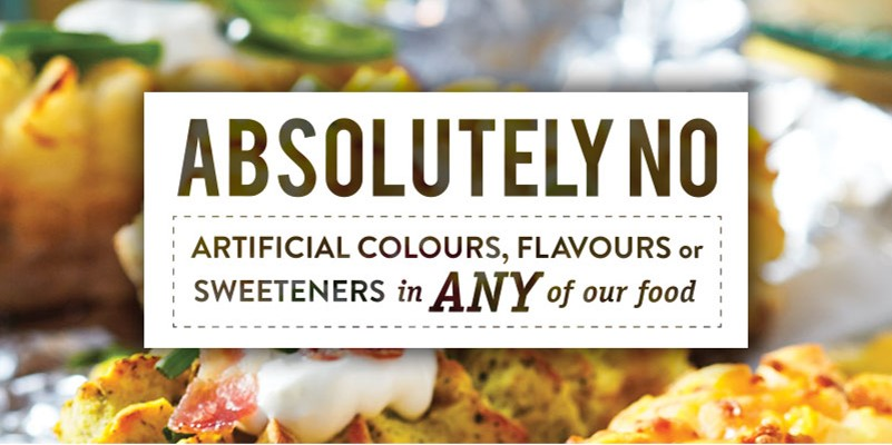 Absolutely no artificial colours, flavours or sweeteners in any of our food