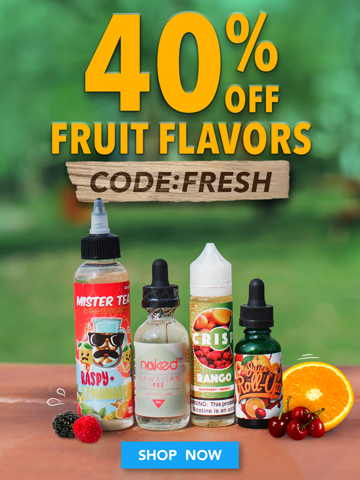 40% OFF FRUIT FLAVORS. CODE: FRESH