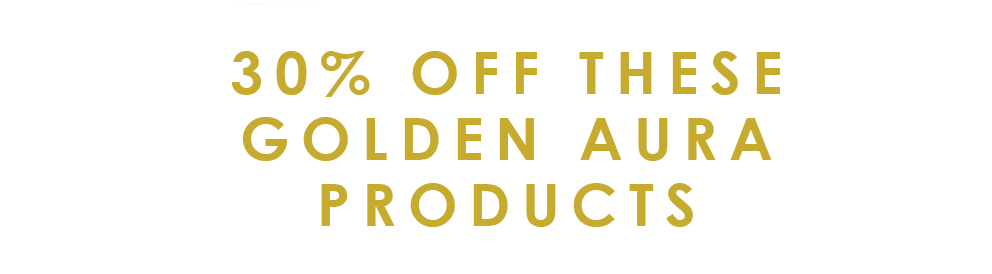 30% off Golden Aura products for 72 Hours Only!